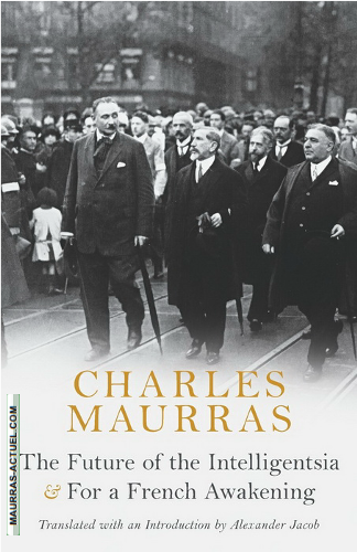 Charles Maurras. The Futur of Intelligentsia. For a French Awakening. Edt Arkos, 2017