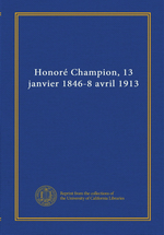 P.Acker. Honoré Champion, 13 janvier 1846 - 8 avril 1913. Edt Univ. Californie, s.d.