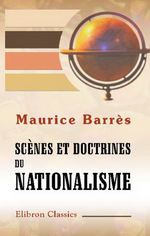 M. Barrès. Scénes et doctrines du nationalisme. Edt Elibron Classics, 2007