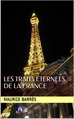 M. Barrès. Les traits éternels de la France. Amazon-numérique, 2016