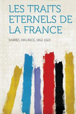M. Barrès. Les traits éternels de la France. Edt Hardpress, 2013