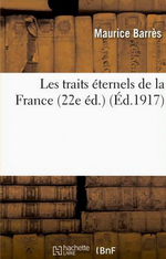 M. Barrès. Les traits éternels de la France. Edt Hachette-BNF, 2013