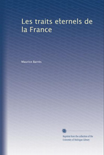 M. Barrès. Les traits éternels de la France. Edt Univ. Michigan, s.d.