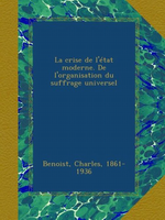 Ch. Benoist. La crise de l'Etat moderne. Vol. 1. Edt Ulan press, 2012