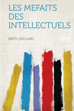 E. Berth. Les méfaits des intellectuels. Edt. Hardpress, 2013