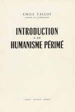 É.Callot. Introduction à un humanisme périmé. Edt Gardet, 1958