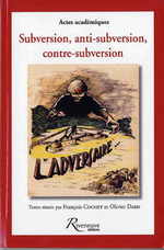 F.Cochet & O.Dard. Subversion, anti-subversion, contre-subversion. Edt Riveneuve, 2009