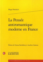 H.Friedrich. La Pensée antiromantique moderne en France. Edt Garnier, 2015