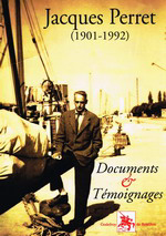 Jacques Perret (1901-1992). Documents et témoignages. Edt G. de Bouillon, 2006